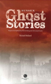 Sussex Ghost Stories : Shiver Your Way Around Sussex, Paperback / softback Book