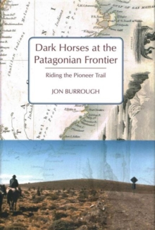 Dark Horses at the Patagonian Frontier : Riding the Pioneer Trail, Hardback Book