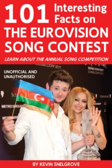 101 Interesting Facts on The Eurovision Song Contest : Learn About the Annual Song Competition, PDF eBook