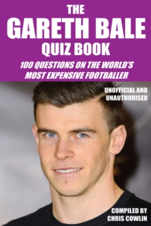 The Gareth Bale Quiz Book : 100 Questions on the World's Most Expensive Footballer, PDF eBook