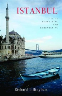 Istanbul : City of Forgetting and Remembering, Paperback / softback Book