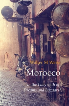 Morocco : In the Labyrinth of Dreams and Bazaars, Paperback / softback Book