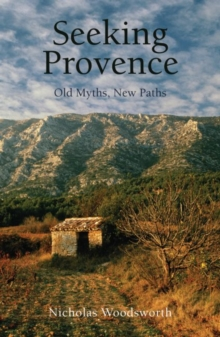 Seeking Provence : Old Myths, New Paths, Paperback / softback Book