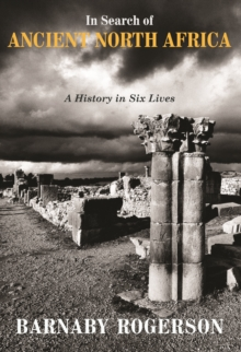 In Search of Ancient North Africa : A History in Six Lives, Hardback Book