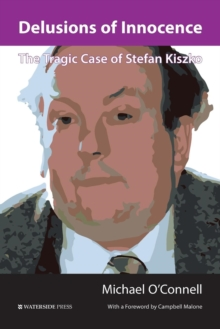 Delusions of Innocence : The Tragic Story of Stefan Kiszko, Paperback Book