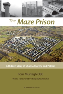 The Maze Prison : A Hidden Story of Chaos, Anarchy and Politics, Paperback Book
