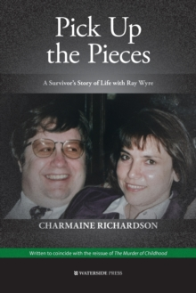 Pick Up the Pieces : A Survivor's Story of Life with Ray Wyre, Paperback / softback Book