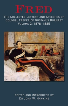 Fred : The Collected Letters and Speeches of Colonel Frederick Gustavus Burnaby Volume 2: 1878-1885, Hardback Book