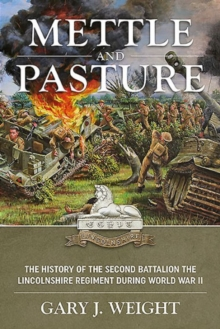 Mettle and Pasture : The History of the Second Battalion the Lincolnshire Regiment During World War II, Paperback Book