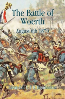 The Battle of Woerth August 6th 1870, Hardback Book