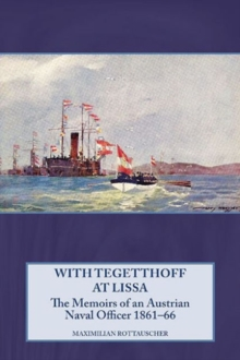 With Tegetthoff at Lissa : The Memoirs of an Austrian Naval Officer 1861-66, Hardback Book