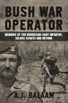 Bush War Operator : Memoirs of the Rhodesian Light Infantry, Selous Scouts and Beyond, Paperback / softback Book