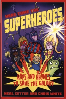 Here Come the Superheroes : Raps and Rhymes to Save the Galaxy, Paperback Book