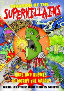 Invasion of the Supervillans : Raps and Rhymes to worry the galaxy, Paperback / softback Book