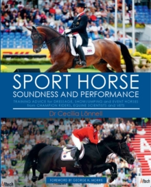 Sport Horse : Soundness and Performance - Training Advice for Dressage, Showjumping and Event Horses from Champion Riders, Equine Scientists and Vets, Hardback Book