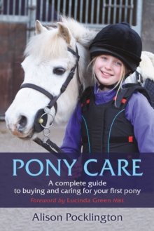 Pony Care : A complete guide to buying and caring for your first pony, Paperback / softback Book