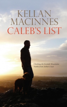 Caleb's List : Climbing the Mountains Visible from Arthur's Seat, Paperback Book