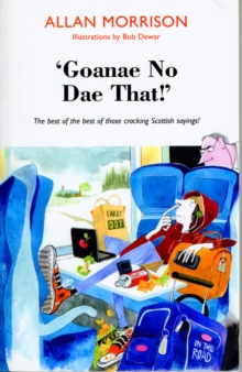 'Goanae No Dae That!' : The Best of the Best of Those Cricking Scottish Sayings!, Paperback Book