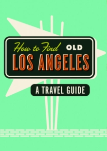 How To Find Old Los Angeles, Paperback / softback Book