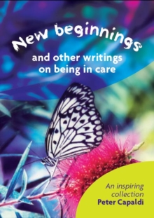 New Beginnings And Other Writings On Being In Care, Paperback Book