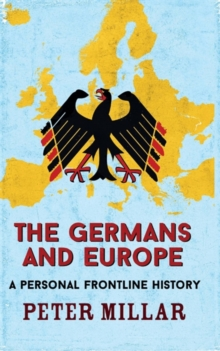 The Germans and Europe : A Personal Frontline History, Hardback Book