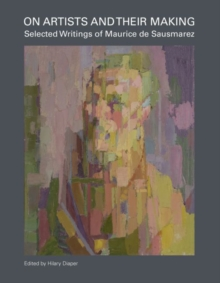On Artists and Their Making: Selected Writings of Maurice de Sausmarez, Hardback Book