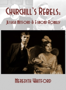Churchill's Rebels : Esmond Romilly and Jessica Mitford, Paperback Book