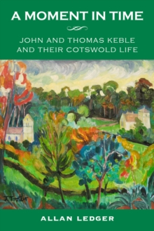 A Moment in Time : John and Thomas Keble and Their Cotswold Life, Paperback Book