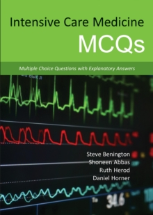 Intensive Care Medicine MCQS : Multiple Choice Questions with Explanatory Answers, Paperback / softback Book
