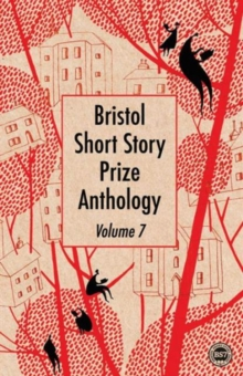 Bristol Short Story Prize Anthology : Volume 7, Paperback Book