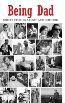 Being Dad : Short Stories About Fatherhood, Paperback Book
