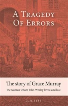 A Tragedy of Errors : The Story of Grace Murray the Woman Whom John Wesley Loved and Lost, Paperback / softback Book