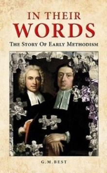 In Their Words : The Story Of Early Methodism, Hardback Book