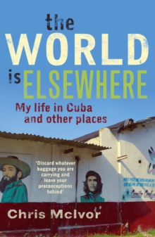 The World Is Elsewhere : My Life in Morrocco and Other Places, Paperback / softback Book