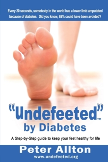 """Undefeeted"" by Diabetes : A Step-by-Step Guide to Keep Your Feet Healthy for Life, Paperback Book"