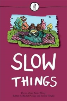 Slow Things : Poems About Slow Things, Paperback Book