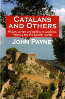 Catalans and Others : History, Culture and Politics in Catalonia, Valencia and the Balearic Islands, Paperback Book