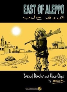 East of Aleppo : Bread, Bombs and Video Clips, Paperback / softback Book