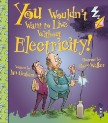 You Wouldn't Want To Live Without Electricity!, Paperback / softback Book