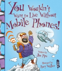You Wouldn't Want to Live Without Mobile Phones!, Paperback Book