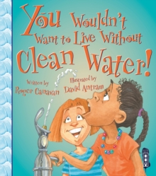 You Wouldn't Want to Live Without Clean Water!, Paperback Book