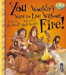 You Wouldn't Want To Live Without Fire!, Paperback / softback Book