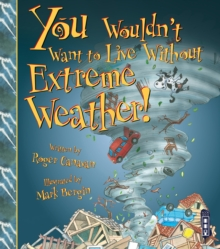 You Wouldn't Want To Live Without Extreme Weather!, Paperback / softback Book