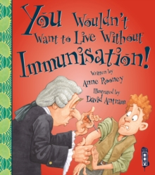 You Wouldn't Want To Live Without Immunisation!, Paperback / softback Book