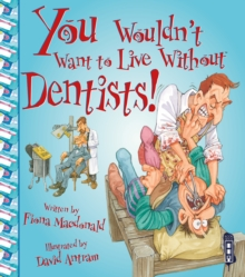 You Wouldn't Want To Live Without Dentists!, Paperback / softback Book