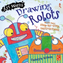 Drawing Robots : With easy step-by-step instructions, Paperback / softback Book