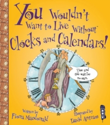 You Wouldn't Want To Live Without Clocks And Calendars!, Paperback Book