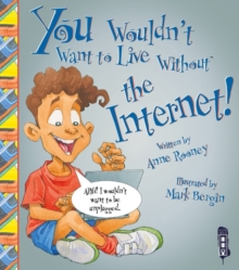 You Wouldn't Want To Live Without The Internet!, Paperback / softback Book