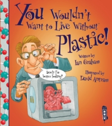 You Wouldn't Want To Live Without Plastic!, Paperback Book