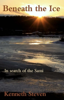 Beneath the Ice : In Search of the Sami, Paperback / softback Book
